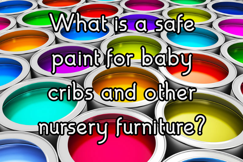 What is a safe paint for baby cribs and other nursery furniture?